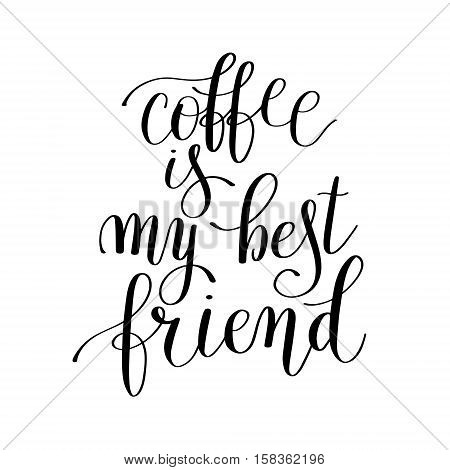 coffee is my best friend black and white handwritten lettering positive quote to poster design, printable wall art, t-shirt, greeting card, modern brush calligraphy vector illustration