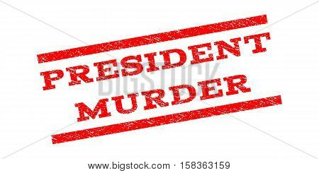President Murder watermark stamp. Text caption between parallel lines with grunge design style. Rubber seal stamp with dust texture. Vector red color ink imprint on a white background.