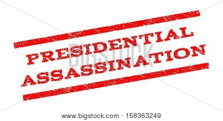 Presidential Assassination watermark stamp. Text caption between parallel lines with grunge design style. Rubber seal stamp with dust texture. Vector red color ink imprint on a white background.