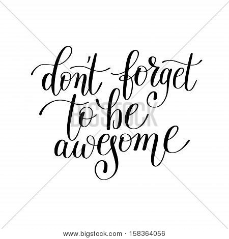 don't forget to be awesome handwritten lettering positive quote to printable wall art, home decor, greeting card, t-shirt design and other, modern calligraphy vector illustration poster
