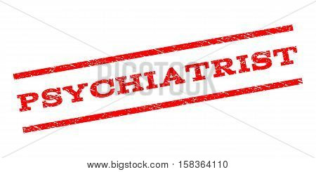 Psychiatrist watermark stamp. Text caption between parallel lines with grunge design style. Rubber seal stamp with dirty texture. Vector red color ink imprint on a white background.