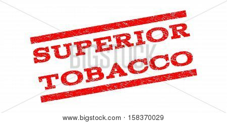 Superior Tobacco watermark stamp. Text caption between parallel lines with grunge design style. Rubber seal stamp with unclean texture. Vector red color ink imprint on a white background.