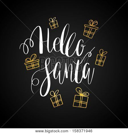 Hello Santa lettering design. Calligraphy text and present boxes with bows on black background. Vector illustration.