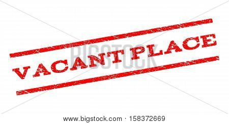 Vacant Place watermark stamp. Text caption between parallel lines with grunge design style. Rubber seal stamp with scratched texture. Vector red color ink imprint on a white background.