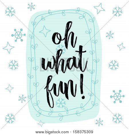 Christmas calligraphy Oh what fun! Hand drawn brush lettering isolated on white background with Speech bubble in pastel color palette, floral wreath, snow flakes. Greeting card template, banner.