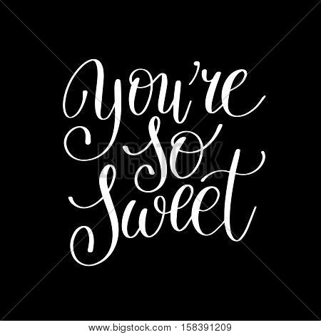 you're so sweet handwritten calligraphy lettering quote to valentines day design greeting card, poster, banner, printable wall art, t-shirt and other, vector illustration