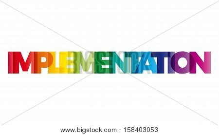 The word Implementation. Vector banner with the text colored rainbow.