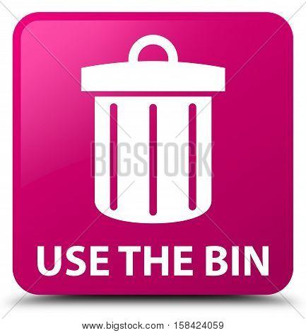 Use The Bin (trash Icon) Pink Square Button