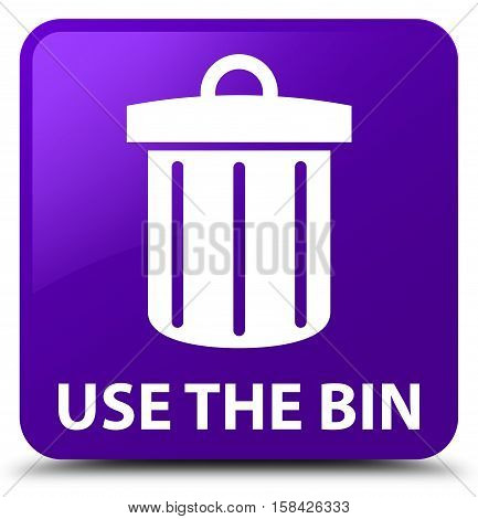 Use The Bin (trash Icon) Purple Square Button