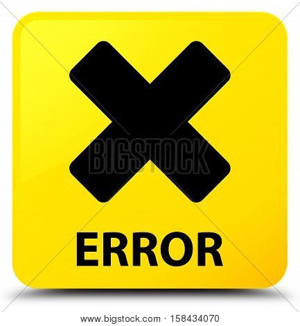 Error (cancel icon) on yellow square button