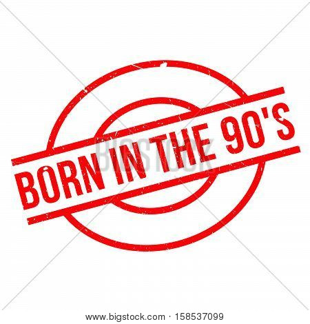 Born In The 90's Rubber Stamp