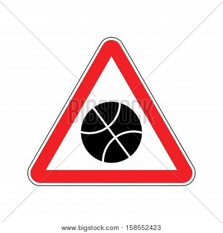 Basketball Warning Sign Red. Game Hazard Attention Symbol. Danger Road Sign Triangle Ball