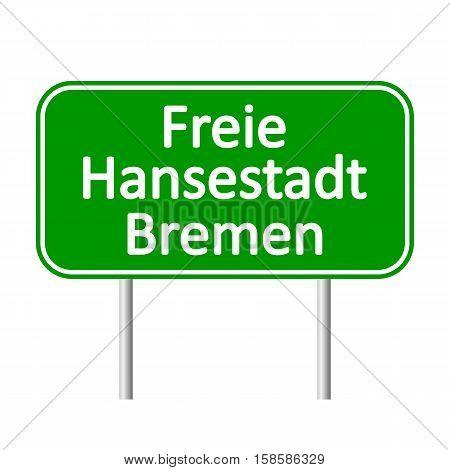 Freie Hansestadt Bremen road sign isolated on white background.