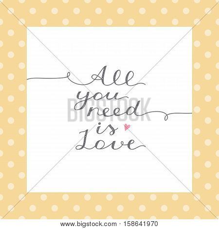 all you need is love, vector lettering in white frame on polka dots pattern