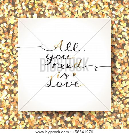 all you need is love, vector lettering on sparkles background in white paper page