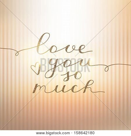 love you so much, vector lettering on gold striped background