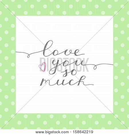 love you so much, vector lettering in white frame on polka dots pattern