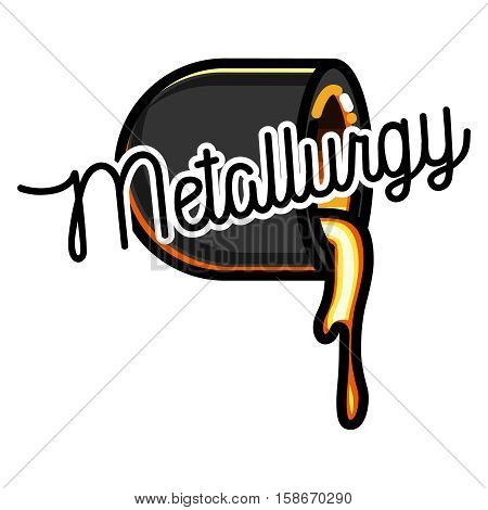 Metallurgical industry concept vector emblem. Melting iron. Metal casting process. Steel and alloys production and manufacturing. Vector illustration poster