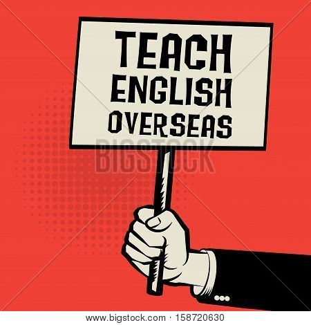Poster in hand business concept with text Teach English Overseas vector illustration