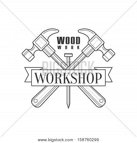 Crossed Hammers And Ribbon Premium Quality Wood Workshop Monochrome Retro Stamp Vector Design Template. Black And White Illustration With Instruments And Working Equipment Objects Silhouettes With Text.