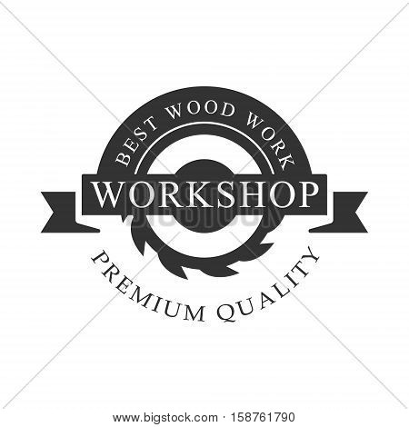 Circ Saw And Ribbon Premium Quality Wood Workshop Monochrome Retro Stamp Vector Design Template. Black And White Illustration With Instruments And Working Equipment Objects Silhouettes With Text.