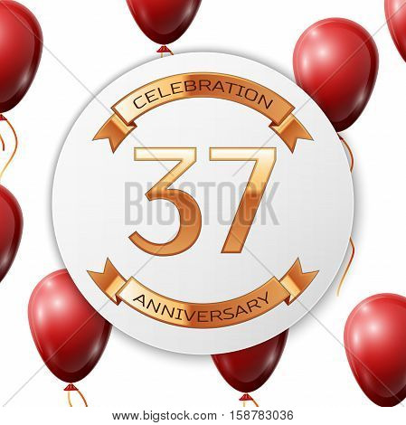 Golden number thirty seven years anniversary celebration on white circle paper banner with gold ribbon. Realistic red balloons with ribbon on white background. Vector illustration.