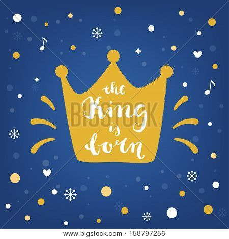 King is Born. Hand Lettering Sign and Crown. Christmas Vector Illustration