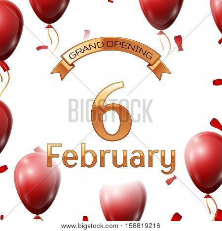 Golden ribbon with inscription grand opening the sixth of February on white background red air balloons with confetti. Vector Illustration