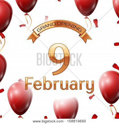 Golden ribbon with inscription grand opening the ninth of February on white background red air balloons with confetti. Vector Illustration