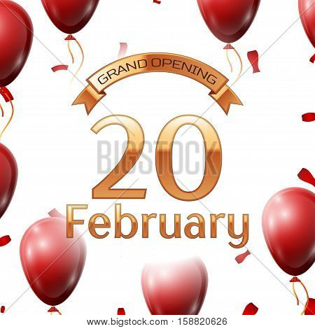 Golden ribbon with inscription grand opening the twentieth of February on white background red air balloons with confetti. Vector Illustration