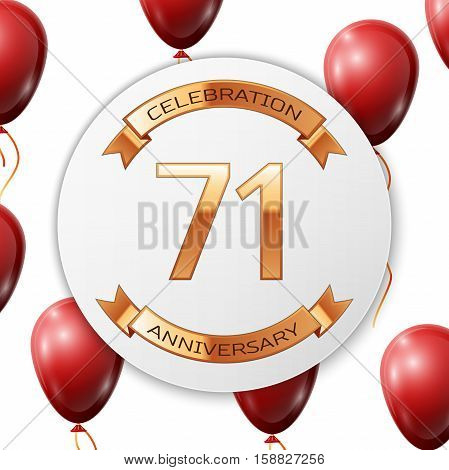 Golden number seventy one years anniversary celebration on white circle paper banner with gold ribbon. Realistic red balloons with ribbon on white background. Vector illustration.