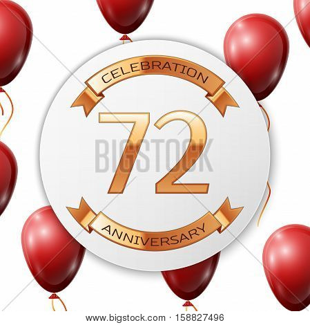 Golden number seventy two years anniversary celebration on white circle paper banner with gold ribbon. Realistic red balloons with ribbon on white background. Vector illustration.