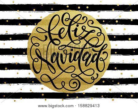 Feliz Navidad Spanish Merry Christmas gold glitter text for greeting card. Vector black stripes with gold foil gilt circle