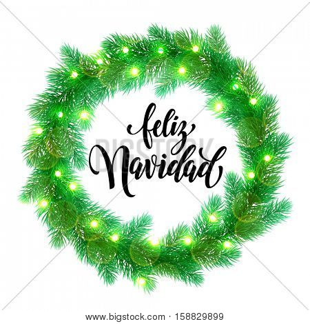 Feliz Navidad text lettering and Garland decoration of spanish Christmas lights design element. Vector wreath of pine, fir, spruce branches. Christmas in Spain. Tree garland greeting card