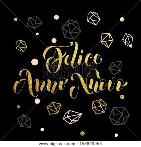New Year in Italian golden text Felice Anno Nuovo. Vector greeting for Happy New Year in Italy of winter golden and silver crystal ornaments. Vector poster or card with gold foil glitter lettering