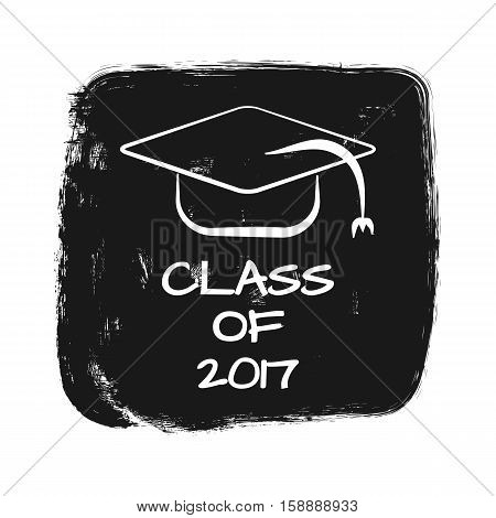 Vector with text Class of 2017. silhouette of academic cap. Torn grunge background. Print card sticker template for T-shirt. White black.