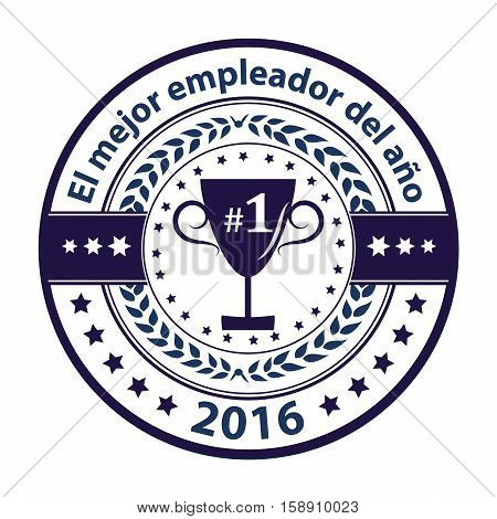 Best Employer of the year 2016 in Spanish language (El mejor empleador del ano) - business award label / stamp. Blue color distinction with champions cup. Print colors used