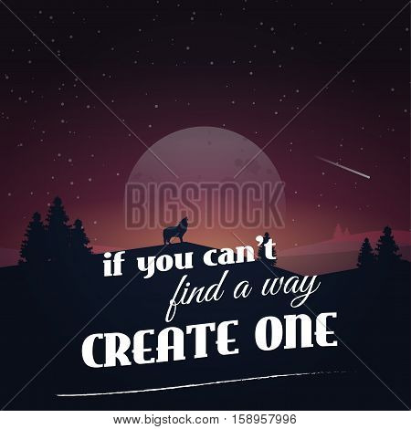 If you can't find a way Create one. Motivational poster with nature background