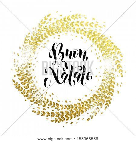 Italian Merry Christmas Buon Natalel gold greeting card. Golden sparkling decoration leaf wreath ornament of circle of and text calligraphy lettering. Festive vector background for Christmas design