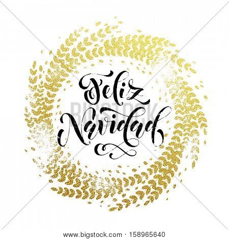 Spanish Merry Christmas Feliz Navidad gold greeting card. Golden sparkling decoration leaf wreath ornament of circle of and text calligraphy lettering. Festive vector Christmas background
