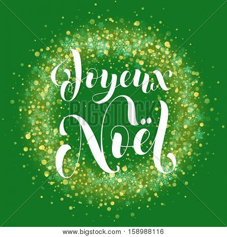 French Merry Christmas Joyeux Noel. Wreath ornament decoration sparkle glitter golden snowflakes stars pattern. Green light glow vector background. Christmas text calligraphy. Glittering gold snow.