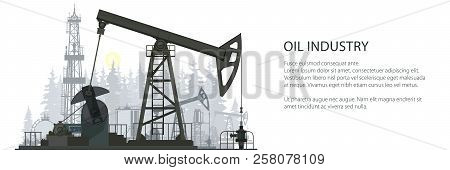 Oil Industry Banner, Silhouette Pumpjack On A Forest Background And Text, Overground Drive For A Rec