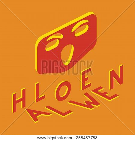 Halloween Inscription In Isometric Projection. Frightening Mask. Yellow And Orange Color.