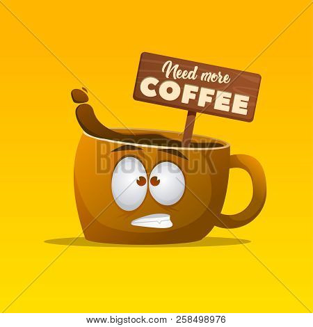 Cartoon Character Cup Of Coffee With Fun Expression And Plate With Text Need More Coffee. Vector Ill