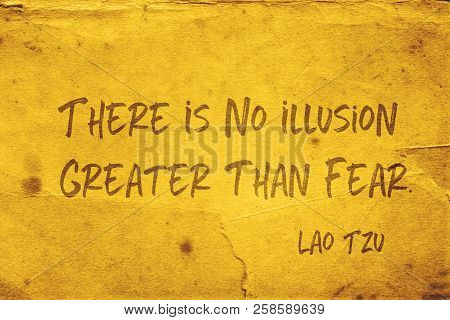 There Is No Illusion Greater Than Fear - Ancient Chinese Philosopher Lao Tzu Quote Printed On Grunge