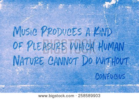 Music Produces A Kind Of Pleasure Which Human Nature Cannot Do Without - Ancient Chinese Philosopher