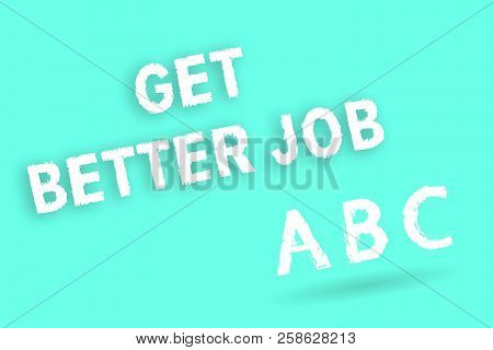 Text Sign Showing Get Better Job. Conceptual Photo Looking For A High Paying Occupation Stress Free