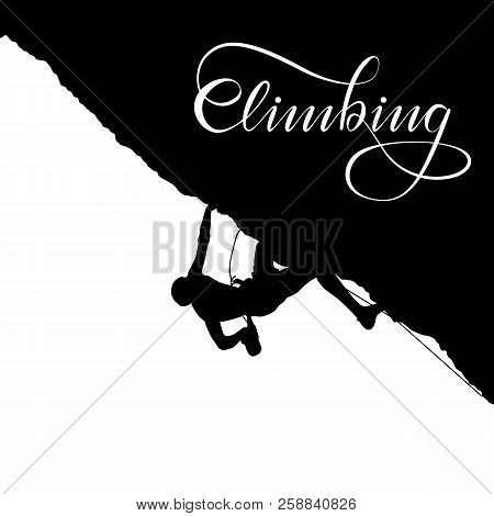 Black Silhouette Of A Climber On A Cliff Isolated On A White Background. Calligraphy Climbing. Vecto