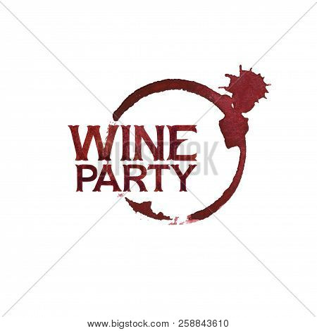 Wine Party. Watercolor Words Over The Wine Glass Stain