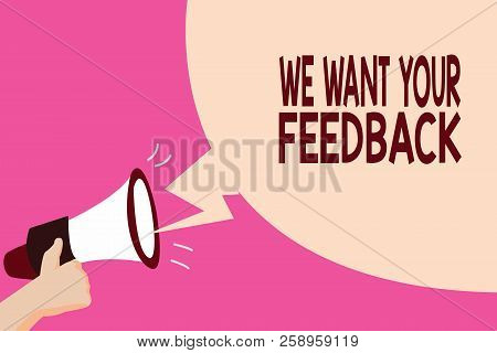 Writing Note Showing We Want Your Feedback. Business Photo Showcasing To Improve Performance Or Prod